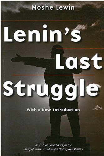 Lenin's Last Struggle (Ann Arbor Paperbacks for the Study of Russian and Soviet History and Politics) (0472030523) by Moshe Lewin