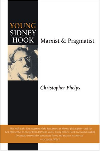 Young Sidney Hook: Marxist and Pragmatist (0472030582) by Christopher Phelps