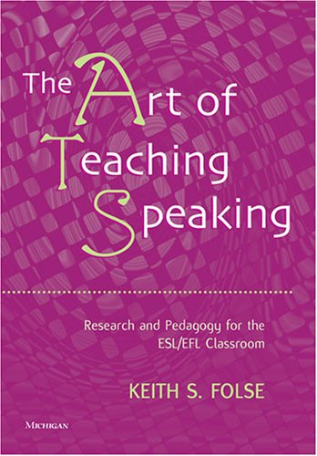 9780472031658: The Art of Teaching Speaking: Research and Pedagogy for the ESL/EFL Classroom
