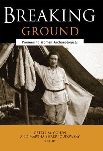 Breaking Ground: Pioneering Women Archaeologists: University of Michigan Press