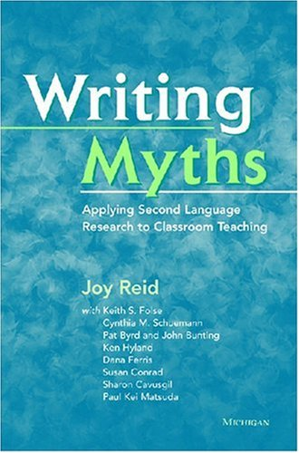 9780472032570: Writing Myths: Applying Second Language Research to Classroom Teaching