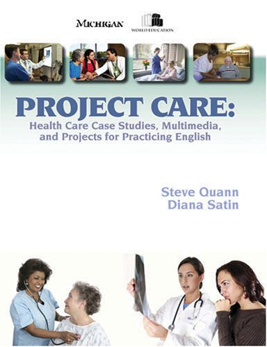Project Care: Health Care Case Studies, Multimedia, and Projects for Practicing English: Satin, ...