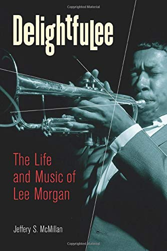 9780472032815: Delightfulee: The Life and Music of Lee Morgan