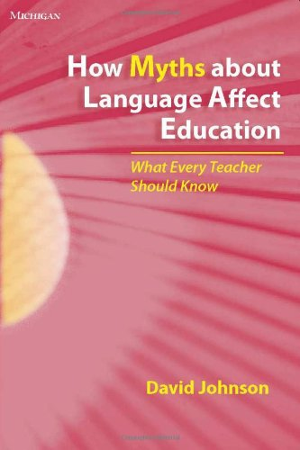 9780472032877: How Myths about Language Affect Education: What Every Teacher Should Know