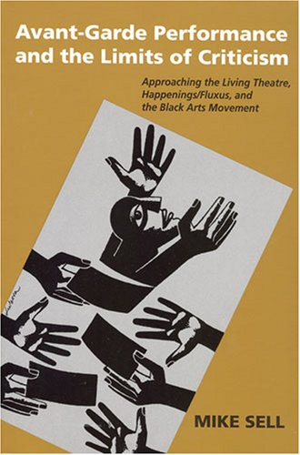 9780472033072: Avant-Garde Performance and the Limits of Criticism: Approaching the Living Theatre, Happenings/Fluxus, and the Black Arts Movement (Theater: Theory/Text/Performance)