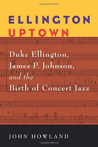 Ellington Uptown: Duke Ellington, James P. Johnson,: Howland, John