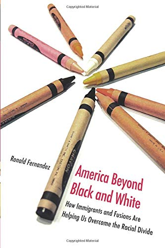 9780472033201: America Beyond Black and White: How Immigrants and Fusions Are Helping Us Overcome the Racial Divide (Contemporary Political And Social Issues)
