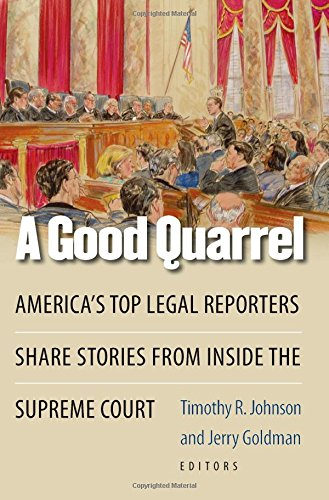 A Good Quarrel: America's Top Legal Reporters Share Stories from Inside the Supreme Court (0472033263) by Johnson, Prof. Timothy R.; Goldman, Jerry