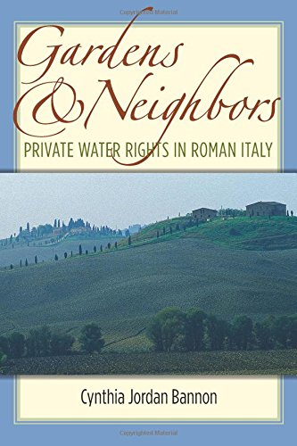 9780472033539: Gardens and Neighbors: Private Water Rights in Roman Italy (Law and Society in the Ancient World)