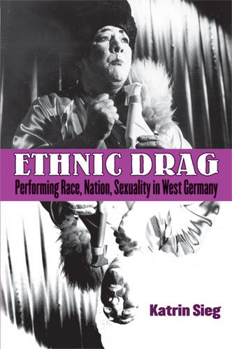 Ethnic Drag - Performing Race, Nation, Sexuality in West Germany: Sieg, Katrin