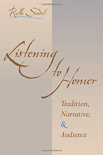 Listening to Homer: Tradition, Narrative, and Audience: Scodel, Ruth