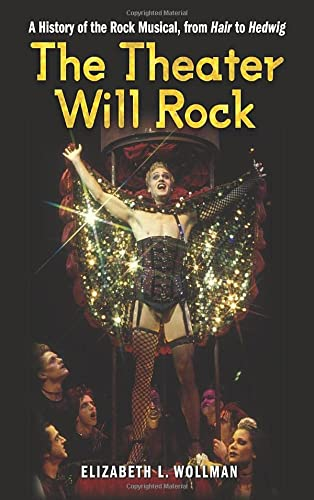 9780472034024: The Theater Will Rock: A History of the Rock Musical, from Hair to Hedwig