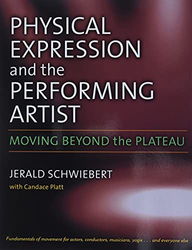 Physical Expression and the Performing Artist - Moving Beyond the Plateau: Schwiebert, Jerald C