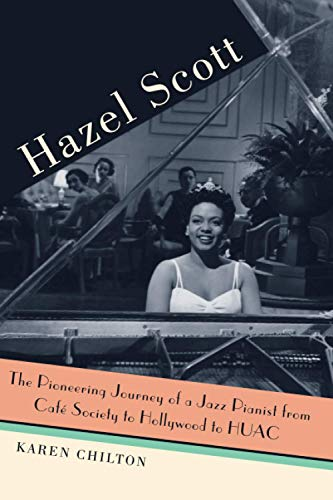 9780472034475: Hazel Scott: The Pioneering Journey of a Jazz Pianist, from Cafe Society to Hollywood to HUAC