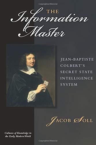 9780472034642: The Information Master: Jean-Baptiste Colbert's Secret State Intelligence System (Cultures of Knowledge in the Early Modern World)