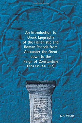 9780472034710: An  Introduction to Greek Epigraphy of the Hellenistic and Roman Periods from Alexander the Great Down to the Reign of Constantine (323 B.C.-A.D. 337)