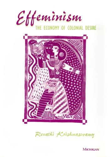 Effeminism: The Economy of Colonial Desire: Krishnaswamy, Revathi