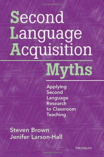 9780472034987: Second Language Acquisition Myths: Applying Second Language Research to Classroom Teaching