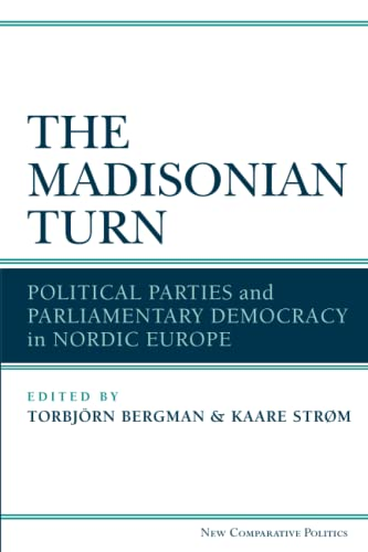 The Madisonian Turn - Political Parties and Parliamentary Democracy in Nordic Europe: Strom, Kaare