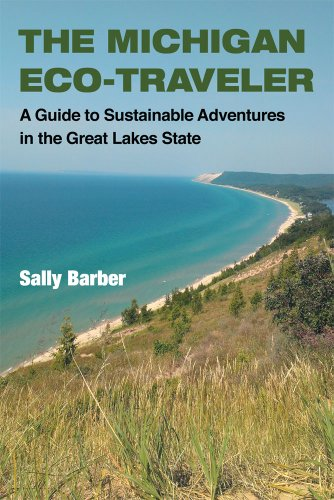 The Michigan Eco-Traveler: A Guide to Sustainable Adventures in the Great Lakes State: Sally Barber