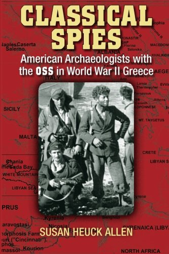 Classical Spies: American Archaeologists with the OSS in World War II Greece: Susan Heuck Allen