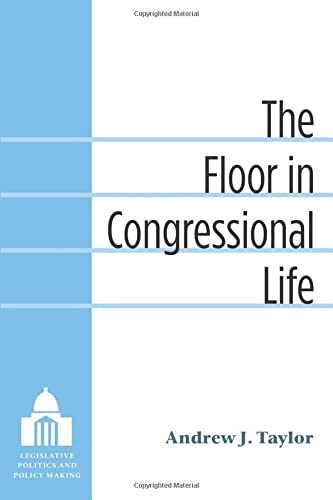 9780472035472: The Floor in Congressional Life (Legislative Politics and Policy Making)