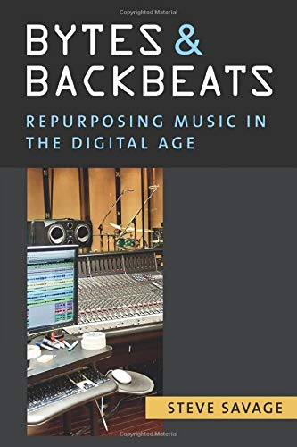 Bytes and Backbeats: Repurposing Music in the Digital Age (Tracking Pop): Savage, Steve
