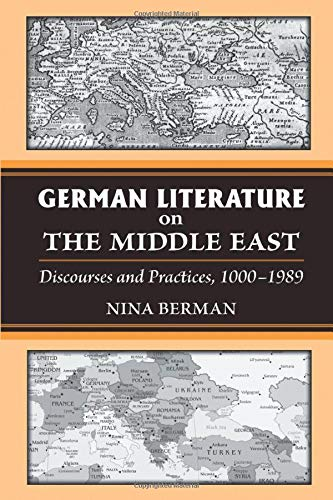 9780472035571: German Literature on the Middle East: Discourses and Practices, 1000-1989 (Social History, Popular Culture, and Politics in Germany)