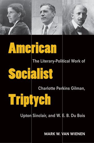 9780472035663: American Socialist Triptych: The Literary-Political Work of Charlotte Perkins Gilman, Upton Sinclair, and W. E. B. Du Bois (Class : Culture)