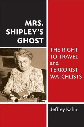 Mrs. Shipley's Ghost - The Right to Travel and Terrorist Watchlists: Kahn, Jeffrey