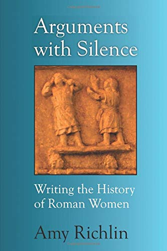 9780472035922: Arguments With Silence: Writing the History of Roman Women