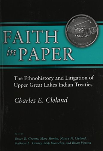 Faith in Paper: The Ethnohistory and Litigation of Upper Great Lakes Indian Treaties (Paperback): ...