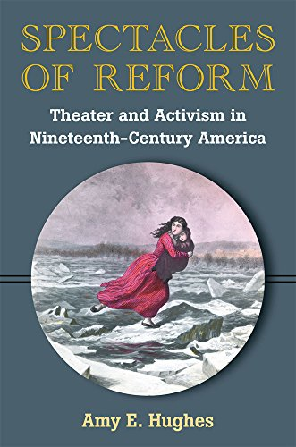 Spectacles of Reform: Theater and Activism in Nineteenth-Century America: Amy E. Hughes