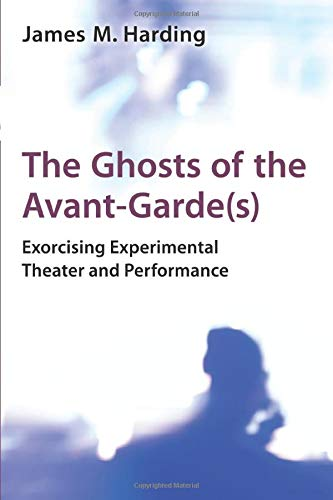 9780472036103: The Ghosts of the Avant-Garde(s): Exorcising Experimental Theater and Performance