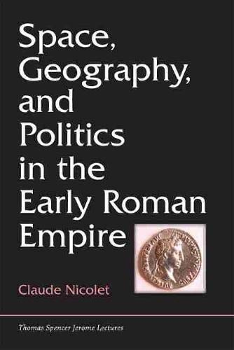 9780472036233: Space, Geography, and Politics in the Early Roman Empire (Thomas Spencer Jerome Lectures)