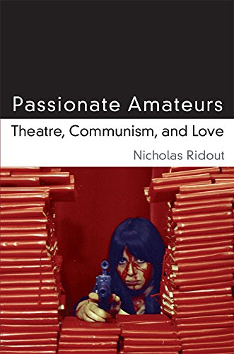 9780472036332: Passionate Amateurs: Theatre, Communism, and Love (Theater: Theory/Text/Performance)