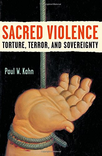 Sacred Violence - Torture, Terror, and Sovereignty