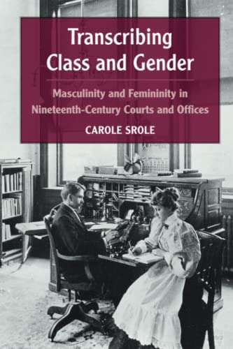 Transcribing Class and Gender - Masculinity and Femininity in Nineteenth-Century Courts and Offices...