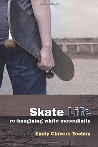 9780472050802: Skate Life: Re-Imagining White Masculinity (Technologies of the Imagination: New Media in Everyday Life)
