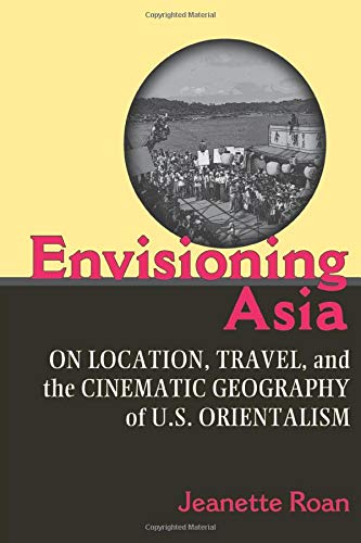 9780472050833: Envisioning Asia: On Location, Travel, and the Cinematic Geography of U.S. Orientalism