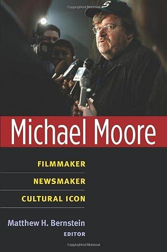 9780472051038: Michael Moore: Filmmaker, Newsmaker, Cultural Icon (Class : Culture)