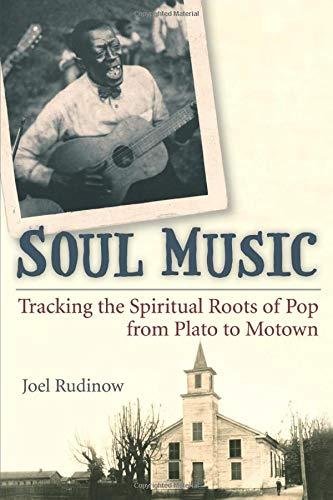 Soul Music - Tracking the Spiritual Roots of Pop from Plato to Motown: Rudinow, Joel
