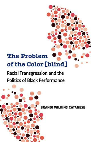 9780472051267: The Problem of the Color[blind]: Racial Transgression and the Politics of Black Performance (Theater: Theory/Text/Performance)