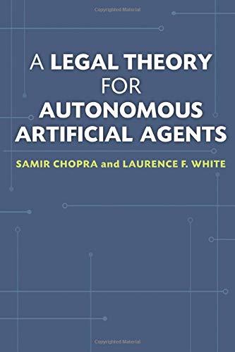 9780472051458: A Legal Theory for Autonomous Artificial Agents