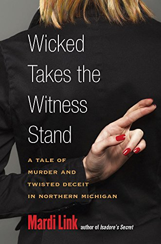 9780472051694: Wicked Takes the Witness Stand: A Tale of Murder and Twisted Deceit in Northern Michigan