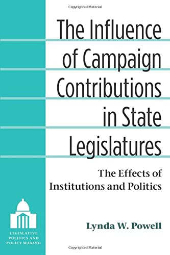 9780472051724: The Influence of Campaign Contributions in State Legislatures: The Effects of Institutions and Politics (Legislative Politics And Policy Making)