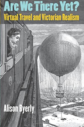 Are We There Yet?: Virtual Travel and Victorian Realism (Paperback): Alison Byerly