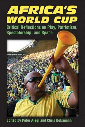 9780472051946: Africa's World Cup: Critical Reflections on Play, Patriotism, Spectatorship, and Space