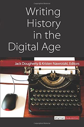 Writing History in the Digital Age -: Dougherty, Jack