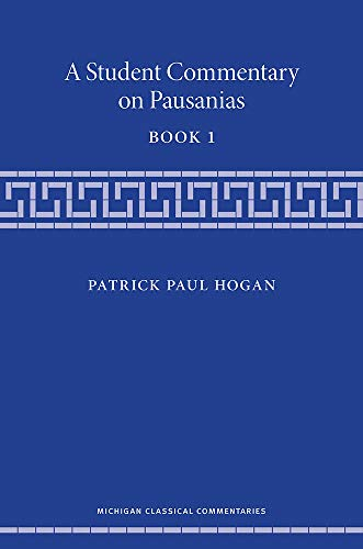A Student Commentary on Pausanias Book 1 -: Hogan, Patrick